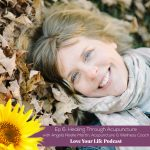 Healing through Acupuncture | Love Your Life Podcast with Dr. Pam Jarboe and Dr. Lauren Yeager