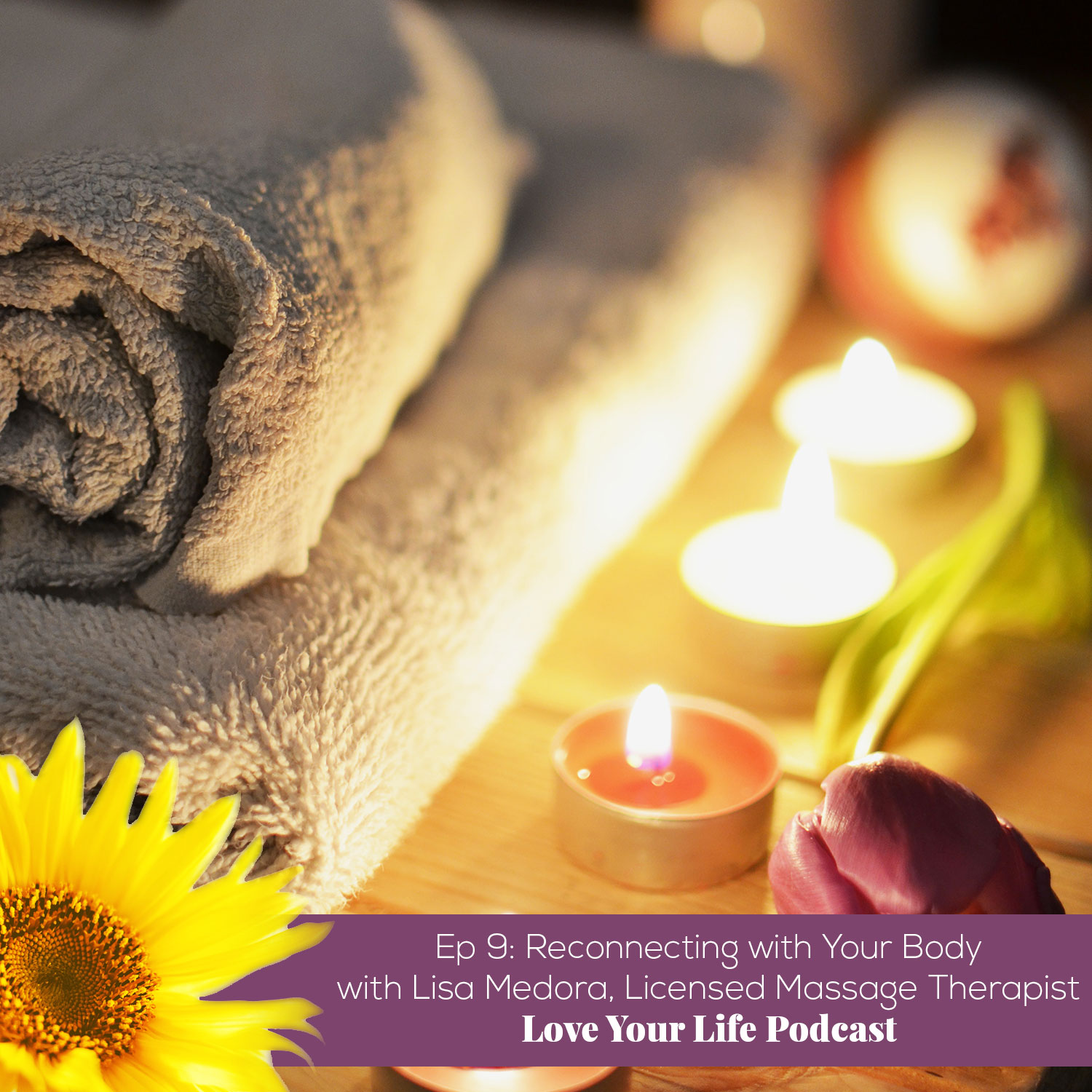 Lisa Medora, Licensed Massage Therapist | Love Your Life Podcast