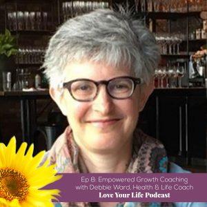 Debbie Ward, Health & Life Coach   Love Your Life Podcast